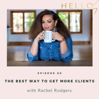 Hello Seven with Rachel Rodgers | The Best Way to Get More Clients