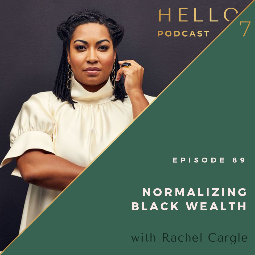Hello Seven with Rachel Rodgers | Normalizing Black Wealth with Rachel Cargle