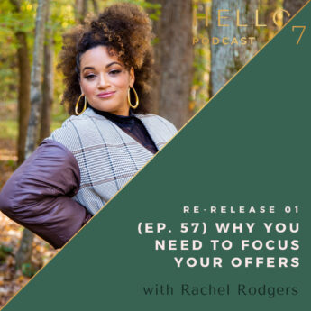 Hello Seven with Rachel Rodgers   Re-Release: Why You Need to Focus Your Offers