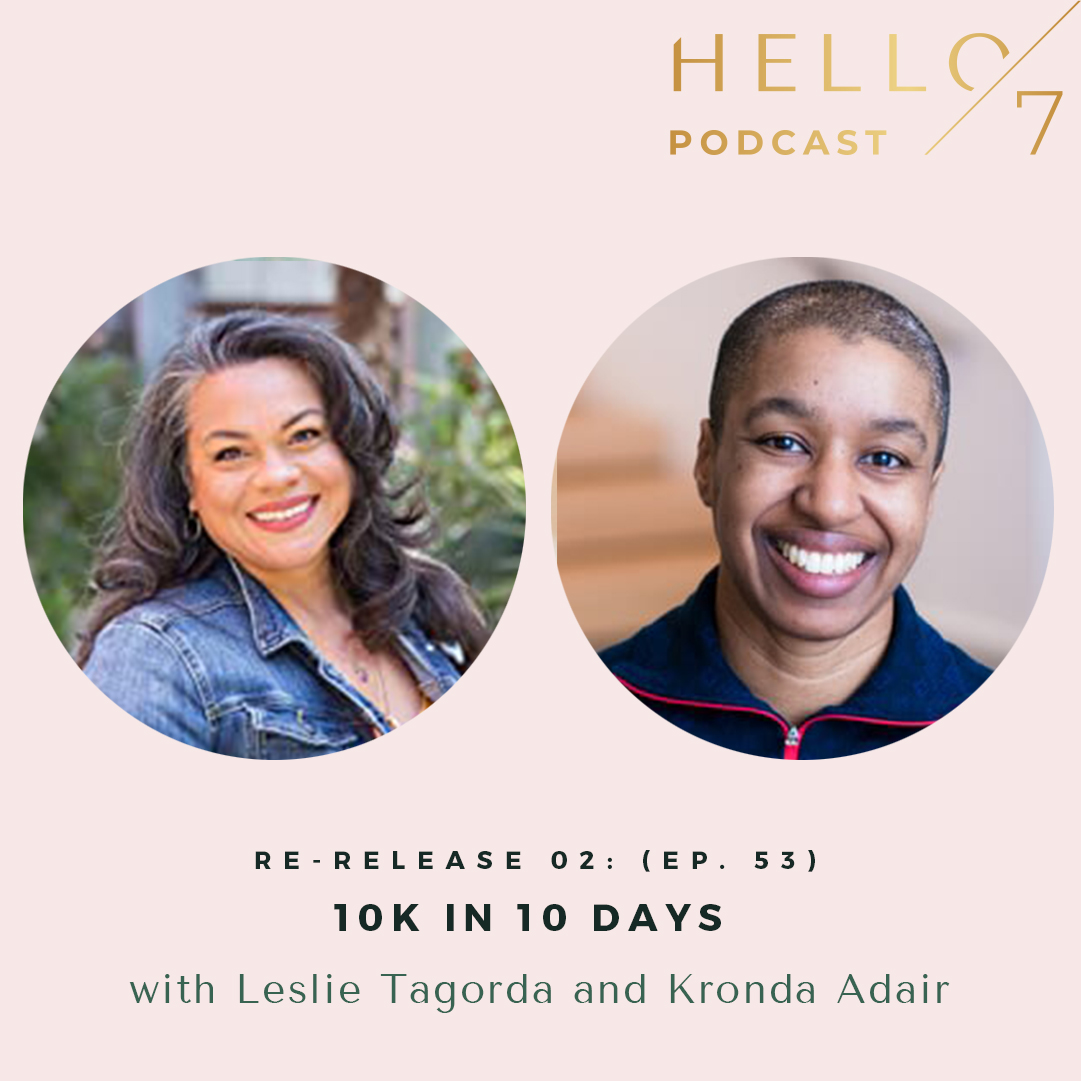 Hello Seven with Rachel Rodgers | 10K in 10 Days with Kronda Adair and Leslie Tagorda