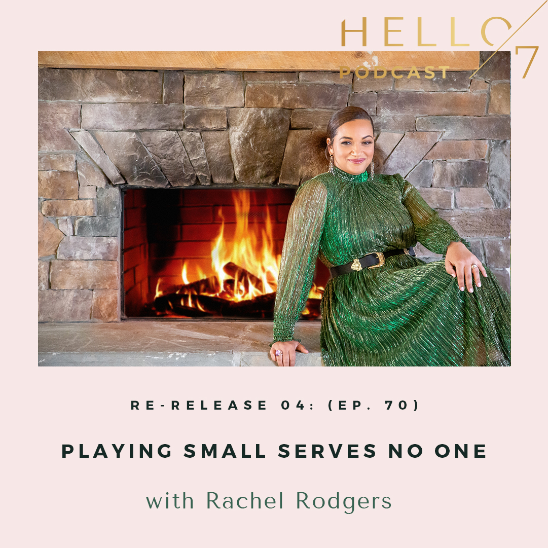 Hello Seven with Rachel Rodgers   Re-Release: Playing Small Serves No One
