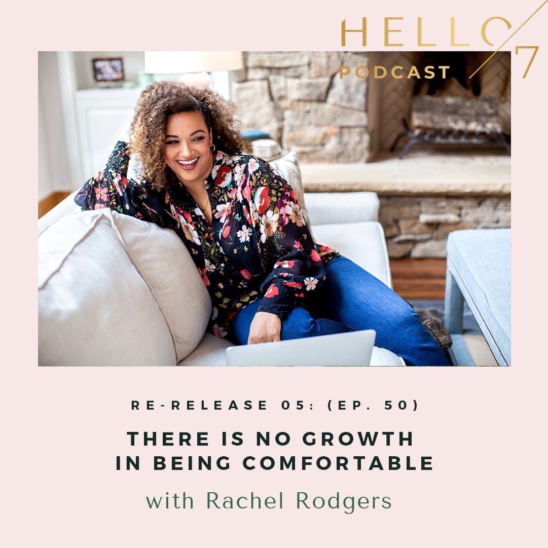 Hello Seven with Rachel Rodgers   Re-Release: There Is No Growth in Being Comfortable