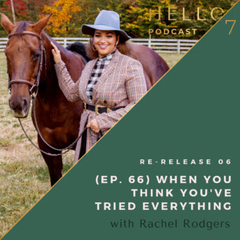 Hello Seven with Rachel Rodgers   Re-Release Ep. 66: When You Think You've Tried Everything