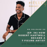 Hello Seven with Rachel Rodgers | Re-Release 07: (Ep. 36) How Robert Hartwell Became a 7 Figure Artist