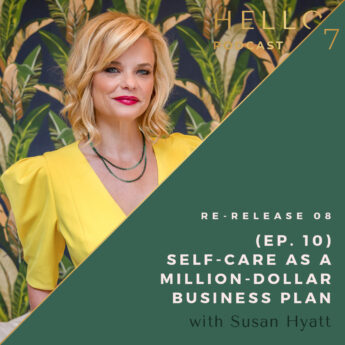 Hello Seven with Rachel Rodgers | Re-Release 08: (Ep. 10) Self-Care as a Million-Dollar Business Plan with Susan Hyatt
