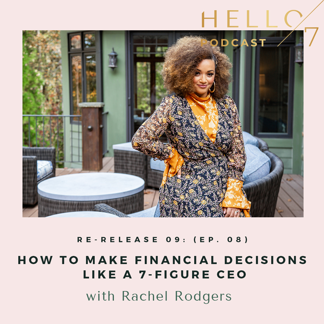 Hello Seven with Rachel Rodgers | Re-Release 09: (Ep. 8) How to Make Financial Decisions like a 7-Figure CEO