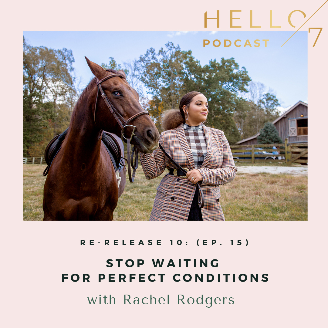 Hello Seven with Rachel Rodgers | Re-Release 10: (Ep. 15) Stop Waiting for Perfect Conditions