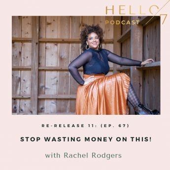 Hello Seven with Rachel Rodgers | Re-Release 11: (Ep. 67) Stop Wasting Money On This!